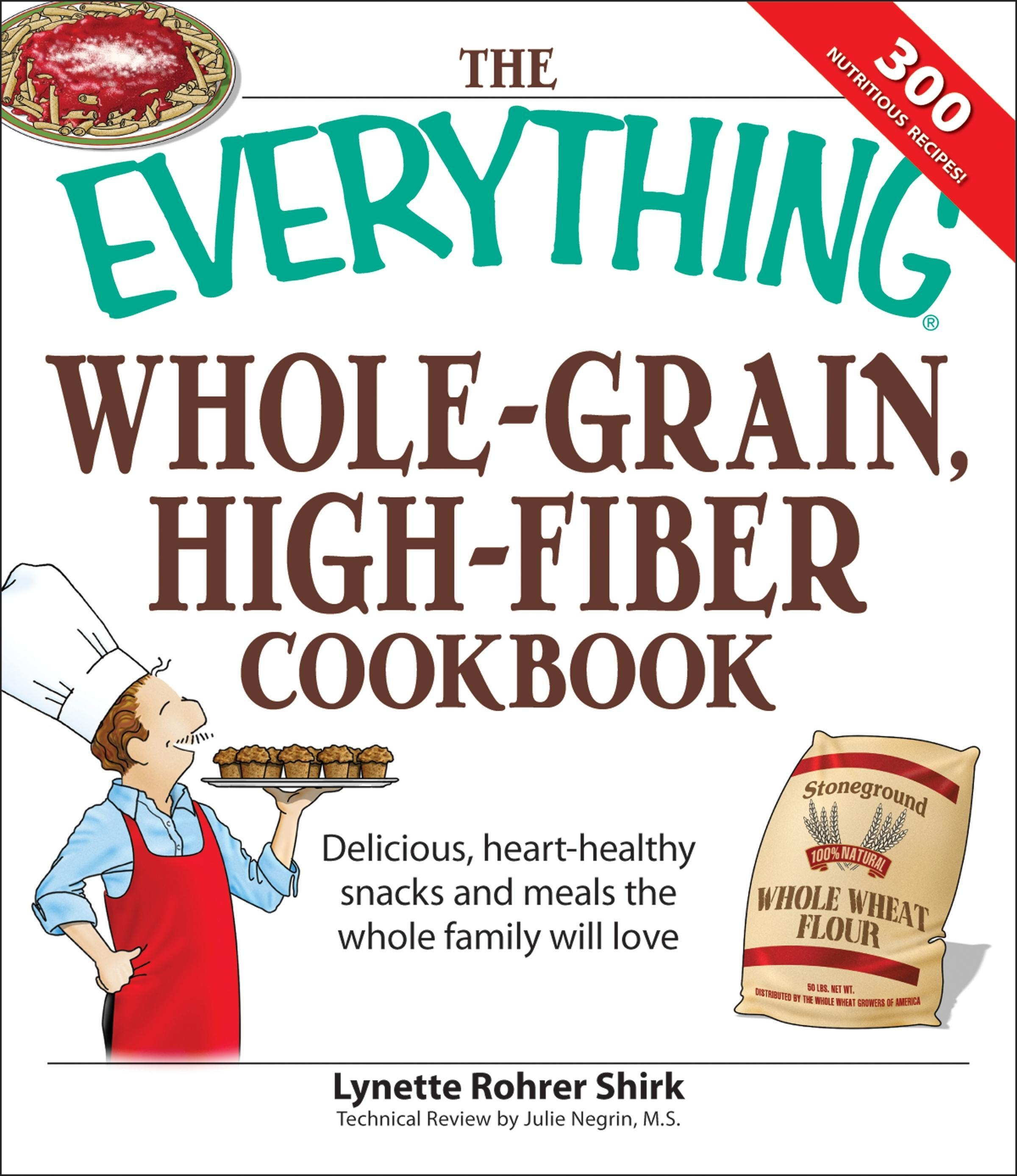 Everything Whole Grain, High Fiber Cookbook: Delicious, heart-healthy snacks and meals the whole family will love
