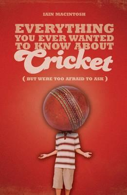 Everything You Ever Wanted to Know About Cricket But Were too Afraid to Ask EB9781408131886