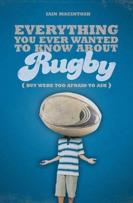 Everything You Ever Wanted to Know About Rugby But Were too Afraid to Ask EB9781408131893