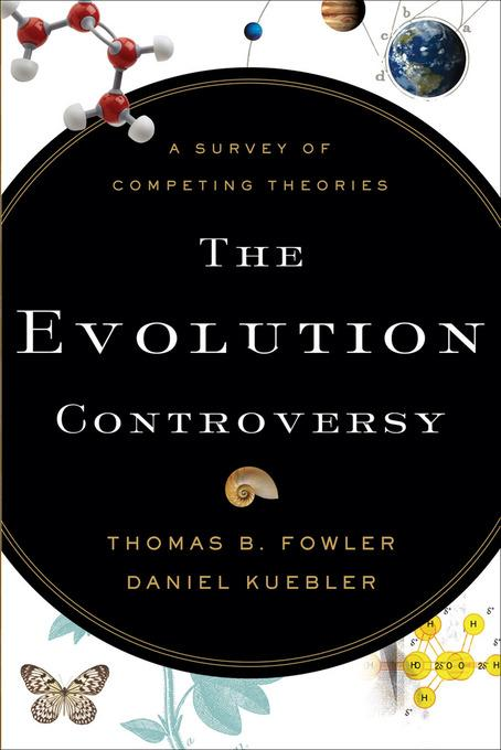 Evolution Controversy, The: A Survey of Competing Theories EB9781441201645