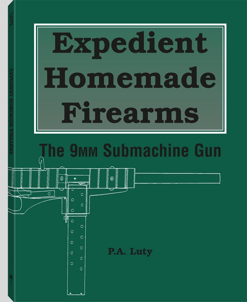 Expedient Homemade Firearms: The 9mm Submachine Gun EB9781610046022
