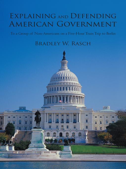 Explaining and Defending American Government: (To a Group of Non-Americans on a Five-Hour Train Trip to Berlin) EB9781475922868