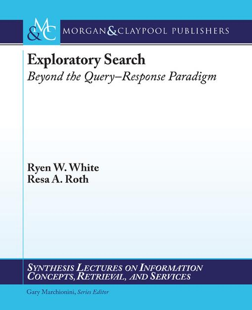 Exploratory Search: Beyond the Query-Response Paradigm EB9781598297843