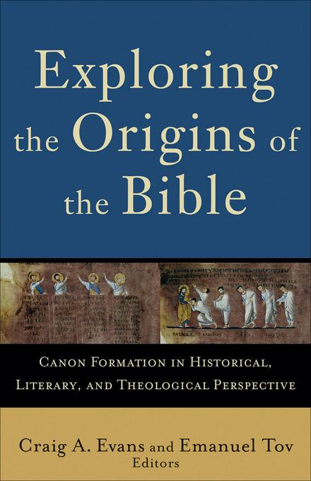 Exploring the Origins of the Bible: Canon Formation in Historical, Literary, and Theological Perspective EB9781585588145
