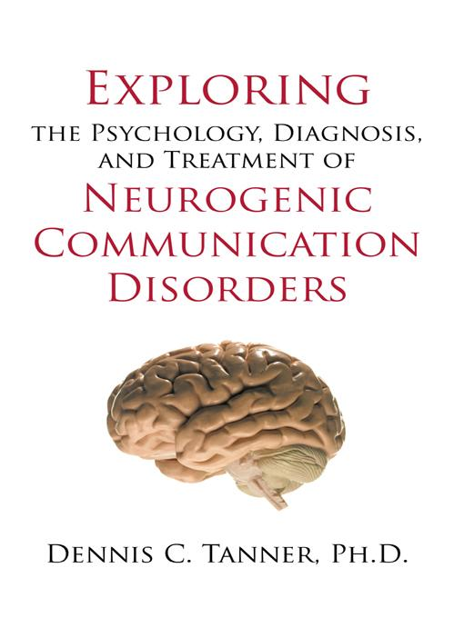 Exploring the Psychology, Diagnosis, and Treatment of Neurogenic Communication Disorders EB9781450213783