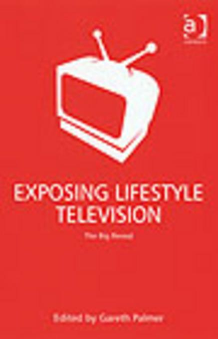 Exposing Lifestyle Television: The Big Reveal EB9781409429050