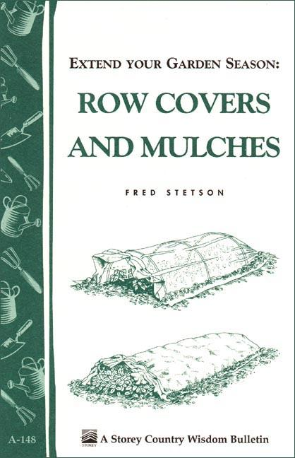 Extend Your Garden Season: Row Covers and Mulches: Storey's Country Wisdom Bulletin A-148 EB9781603426114