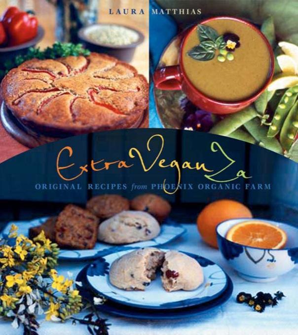 ExtraVeganZa: Original Recipes from Phoenix Organic Farm EB9781550923827