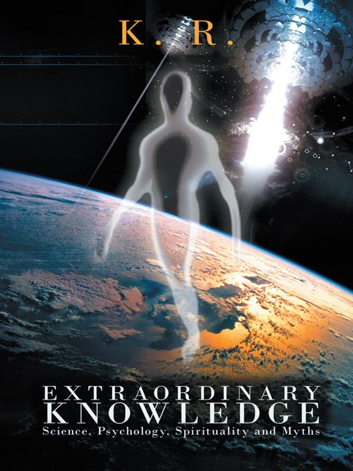 Extraordinary Knowledge: Science, Psychology, Spirituality and Myths EB9781469751566