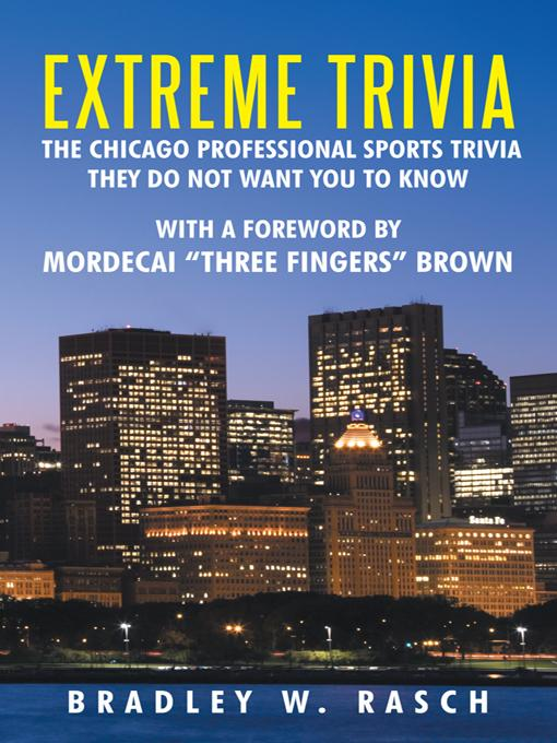 "Extreme Trivia: The Chicago Professional Sports Trivia They Do Not Want You To Know With a Forward by Mordecai ""Three Fingers"" Brown"
