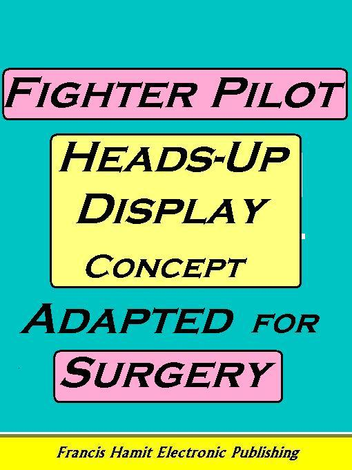 FIGHTER PILOT HEADS-UP DISPLAY CONCEPT ADAPTED FOR SURGERY EB9781595950420