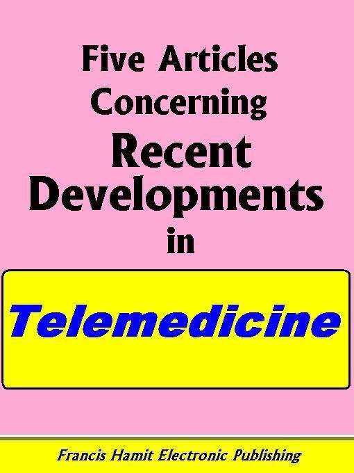 FIVE ARTICLES CONCERNING RECENT DEVELOPMENTS IN TELEMEDICINE EB9781595950451