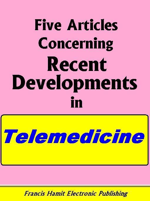 FIVE ARTICLES CONCERNING RECENT DEVELOPMENTS IN TELEMEDICINE EB9781595950451