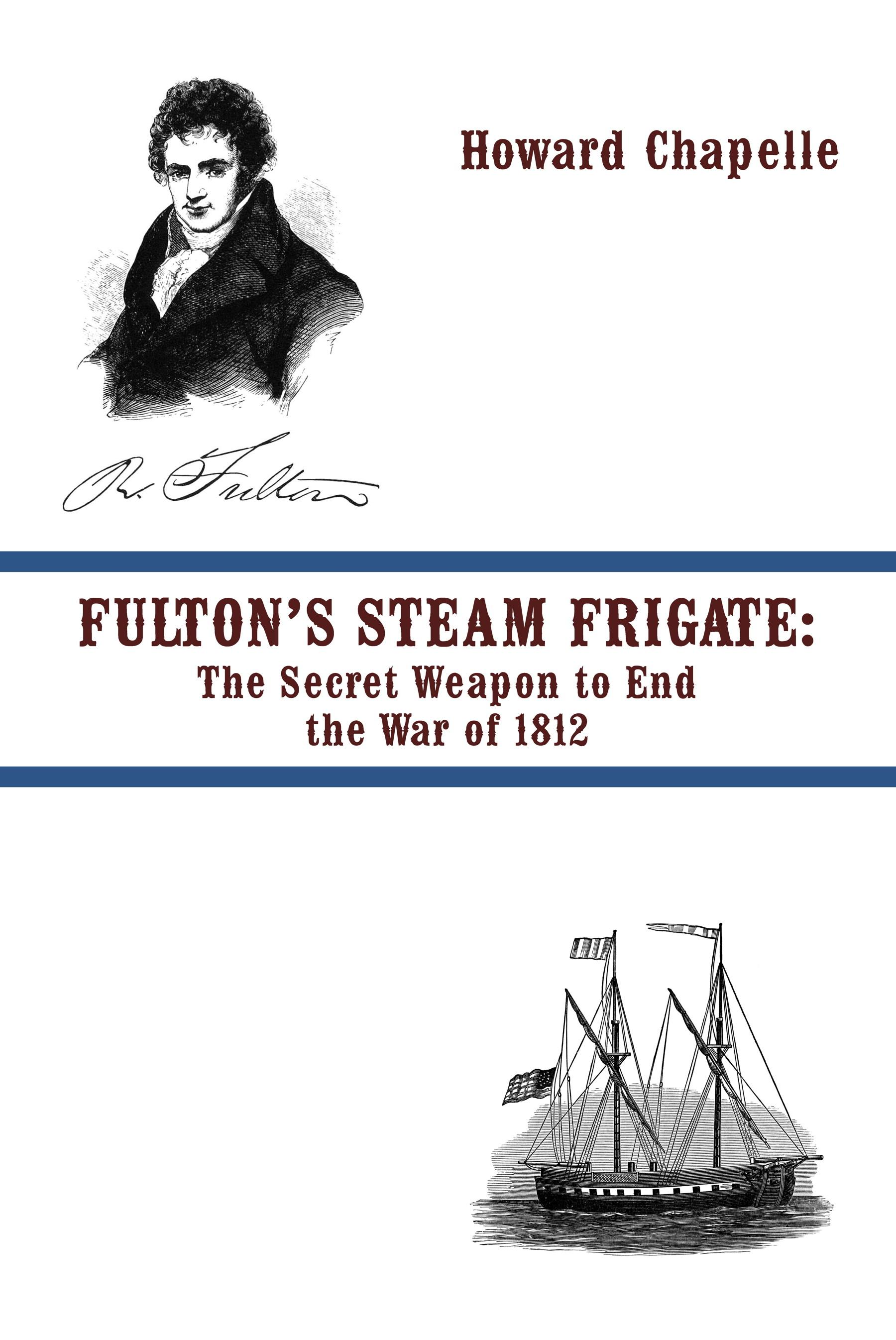 FULTON'S STEAM FRIGATE: The Secret Weapon to End the War of 1812- EB9781935585923