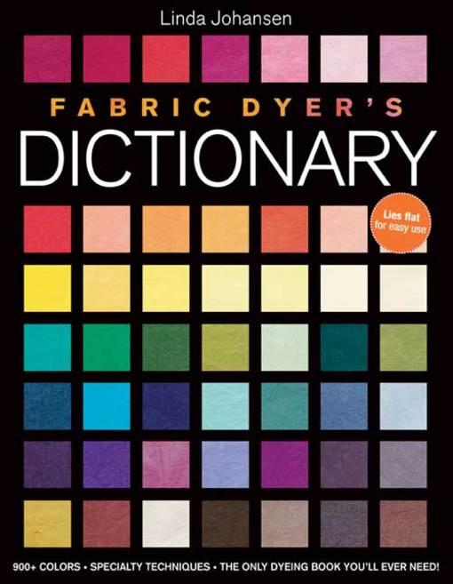 Fabric Dyer's Dictionary: 900+ Colors, Specialty Techiniques, The Only Dyeing Book You'll Ever Need! EB9781607050896