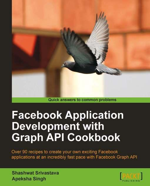 Facebook Application Development with Graph API Cookbook EB9781849690935