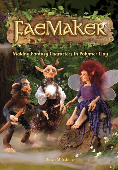 FaeMaker: Making Fantasy Characters in Polymer Clay EB9781440313684