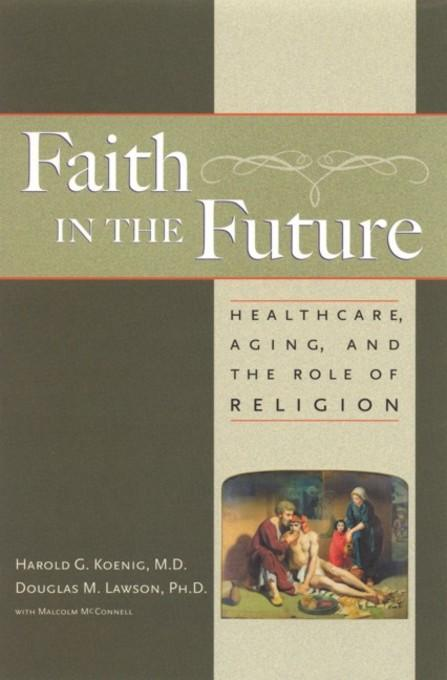 Faith In The Future: Healthcare, Aging and the Role of Religion EB9781599470351