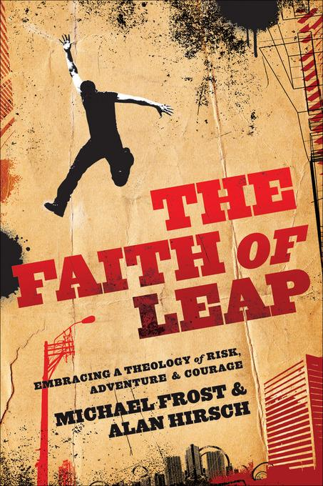 Faith of Leap, The: Embracing a Theology of Risk, Adventure & Courage EB9781441234247