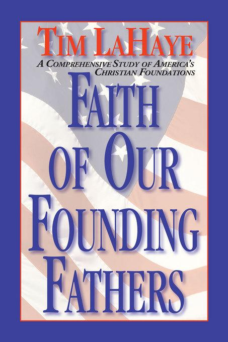 Faith of Our Founding Fathers: A Comprehensive Study of America's Christian Foundations EB9781614582595