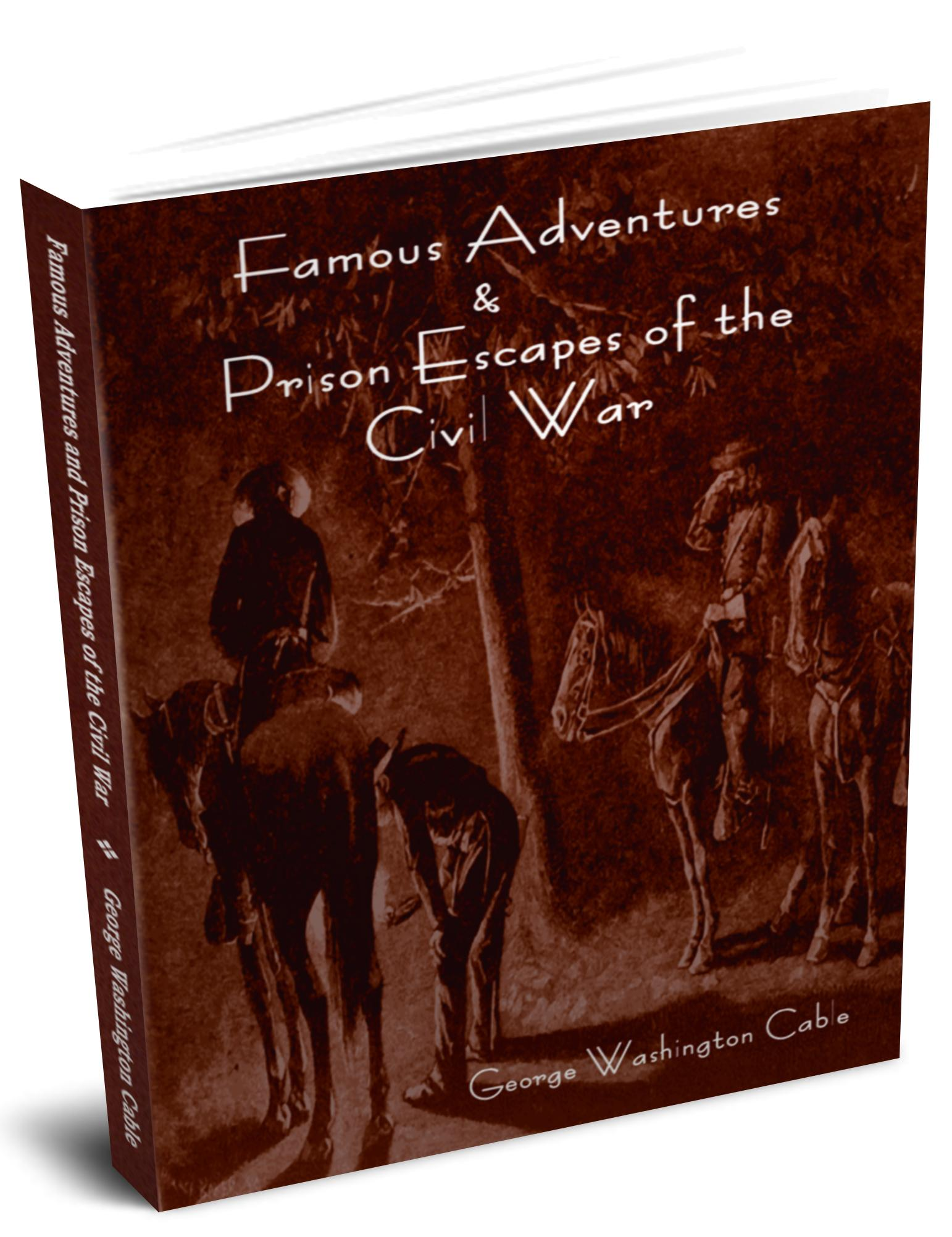 Famous Adventures and Prison Escapes of the Civil War EB9781604447149
