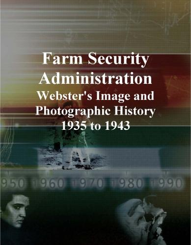 Farm Security Administration: Webster's Image and Photographic History, 1935 to 1943 EB9781114336759