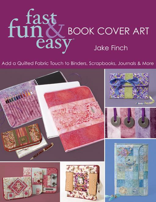 Fast, Fun & Easy? Book Cover Art: Add a Quilted Fabric Touch to Binders, Scrapbooks, Journals & More EB9781607053330