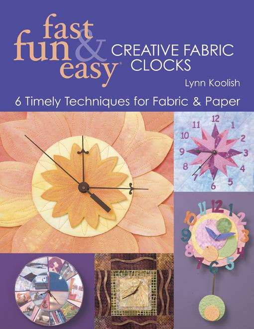 Fast, Fun & Easy? Creative Fabric Clocks: 6 Timely Techniques for Fabric & Paper EB9781607050711