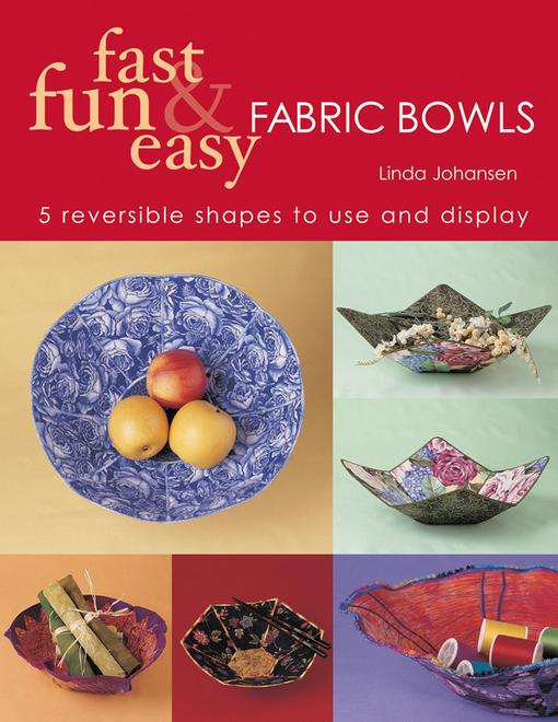 Fast, Fun & Easy? Fabric Bowls: 5 Reversible Shapes to Use & Display EB9781571208934