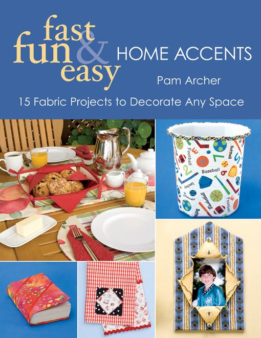 Fast, Fun & Easy Home Accents: 15 Fabric Projects to Decorate Any Space EB9781607053323