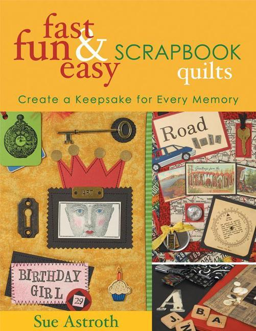 Fast, Fun & Easy Scrapbook Quilts: Create a Keepsake for Every Memory EB9781607056096