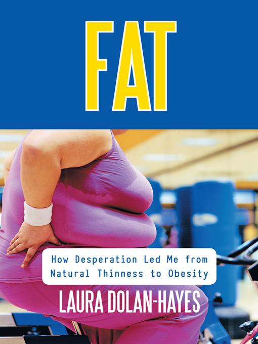 Fat: How Desperation Led me from Natural Thinness to Obesity EB9781452548760
