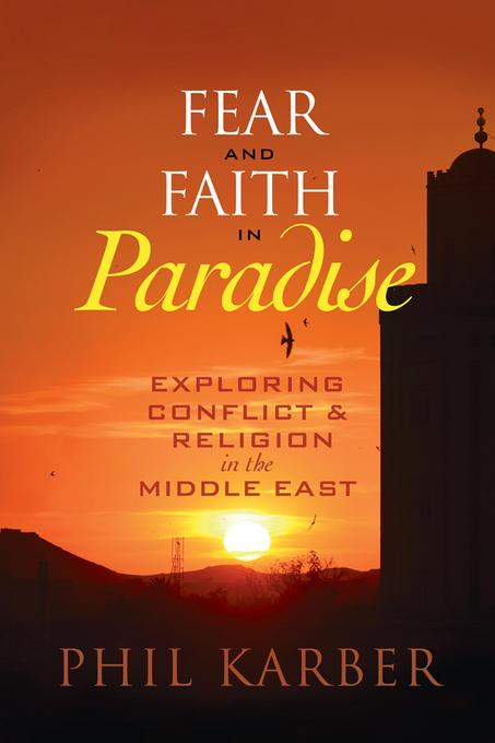 Fear and Faith in Paradise: Exploring Conflict and Religion in the Middle East EB9781442214798