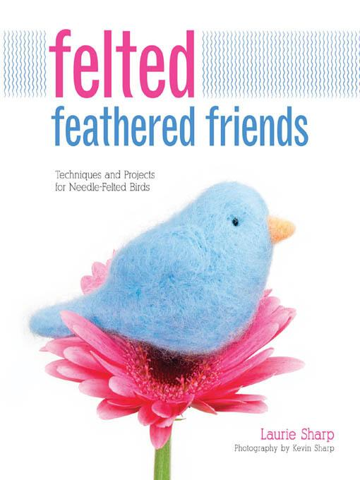 Felted Feathered Friends: Techniques and Projects for Needle-felted Birds EB9781610584098