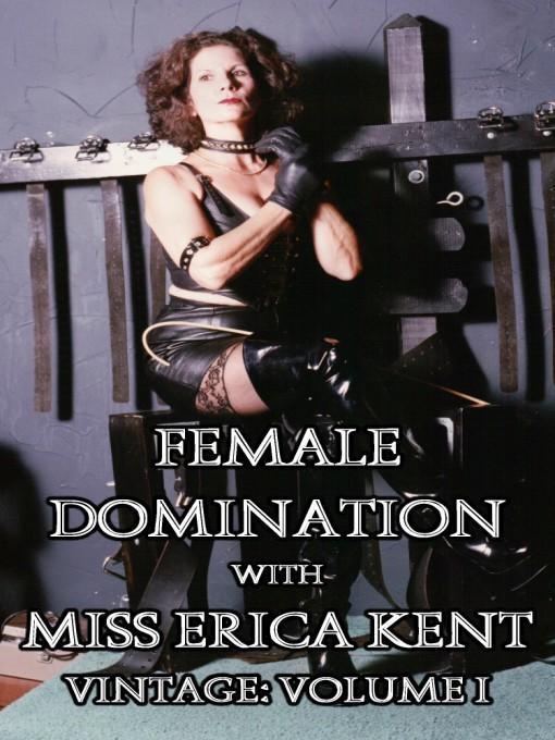 Female Domination with Miss Erica Kent - Vintage: Volume I EB9781935757177