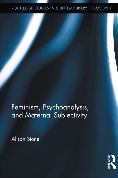 Feminism, Psychoanalysis, and Maternal Subjectivity EB9781136593512