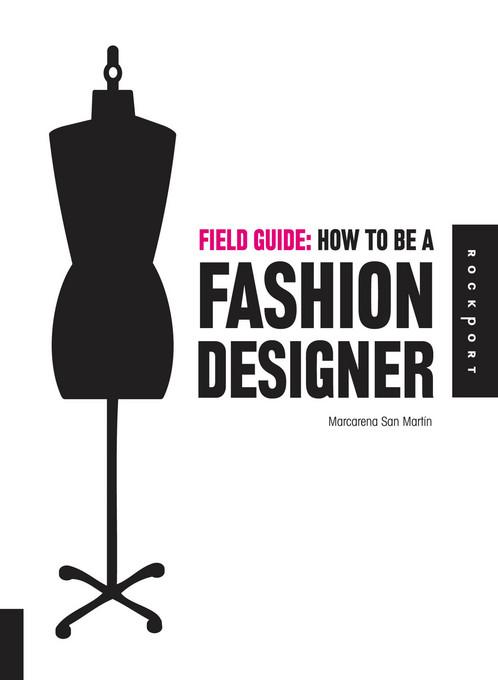 Field Guide: How to be a Fashion Designer EB9781610601702