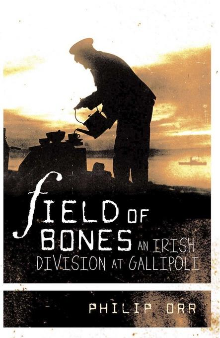Field of Bones: An Irish Division at Gallipoli EB9781843512219