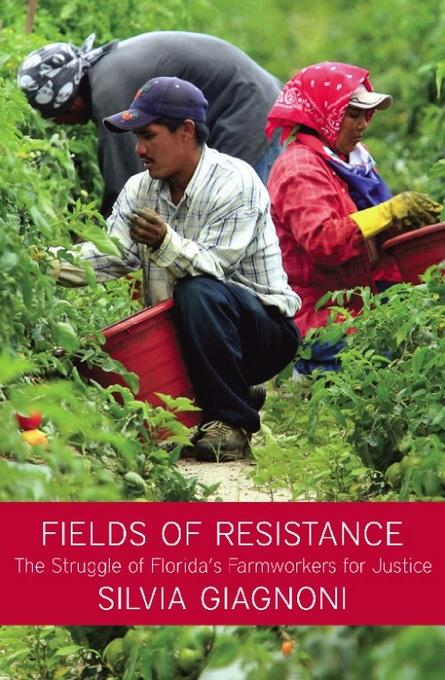 Fields of Resistance: The Struggle of Florida's Farmworkers for Justice EB9781608460946