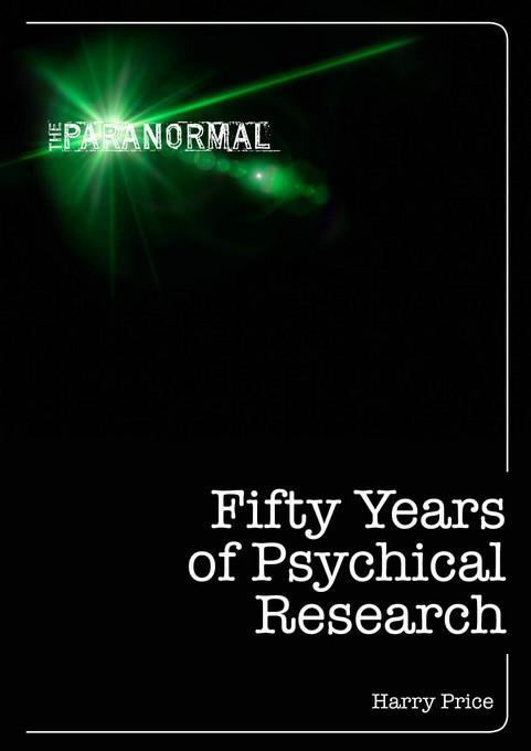 Fifty Years of Psychical Research EB9781446357729