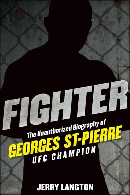 Fighter: The Unauthorized Biography of Georges St-Pierre, UFC Champion: The Unauthorized Biography of Georges St-Pierre, UFC Champion EB9781118017388