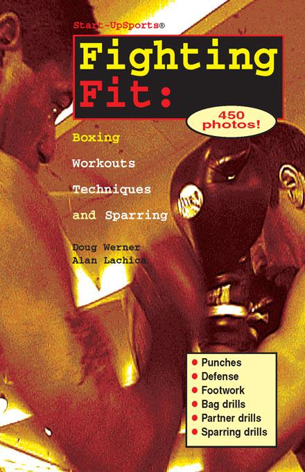 Fighting Fit: Boxing Workouts, Techniques, and Sparring EB9781884654466