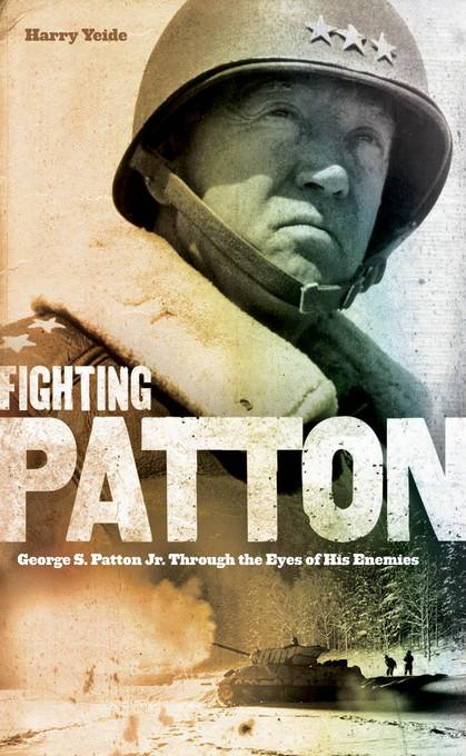 Fighting Patton: George S. Patton Jr. Through the Eyes of His Enemies EB9781610597470