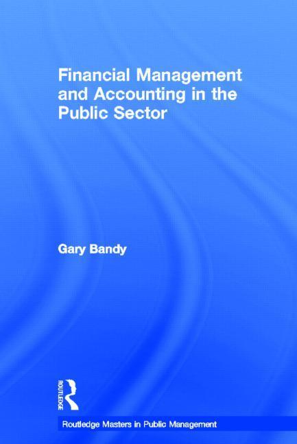 Financial Management and Accounting in the Public Sector EB9781136664571