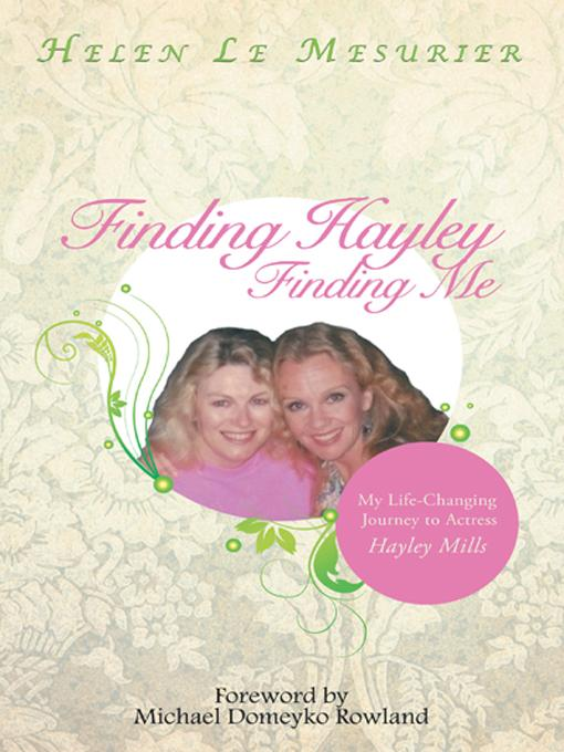 Finding Hayley Finding Me: My Life-Changing Journey to Actress Hayley Mills EB9781452505039
