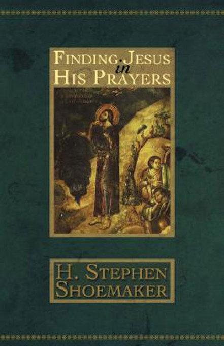 Finding Jesus in His Prayers EB9781426733802