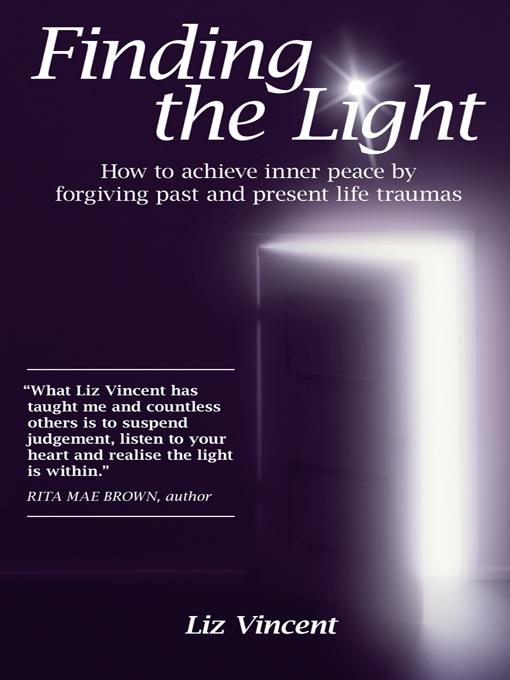 Finding the Light: How to achieve inner peace by forgiving past and present life traumas EB9781452545189