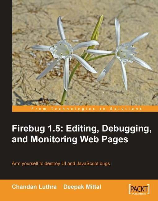 Firebug 1.5: Editing, Debugging, and Monitoring Web Pages EB9781847194978