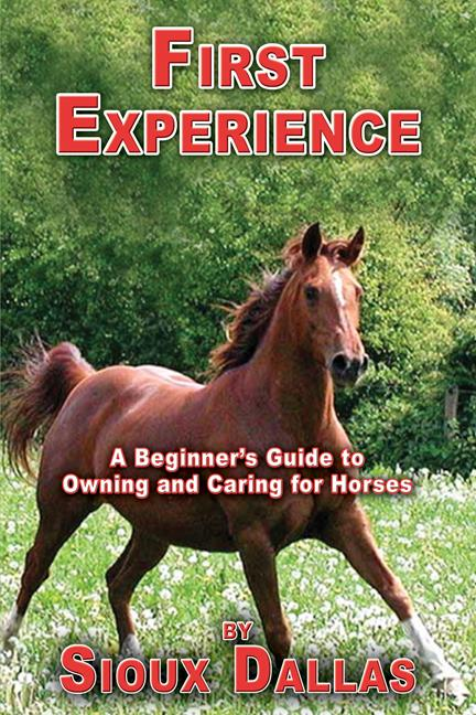 First Experience: A Beginner's Guide to Owning and Caring for Horses EB9781927360996