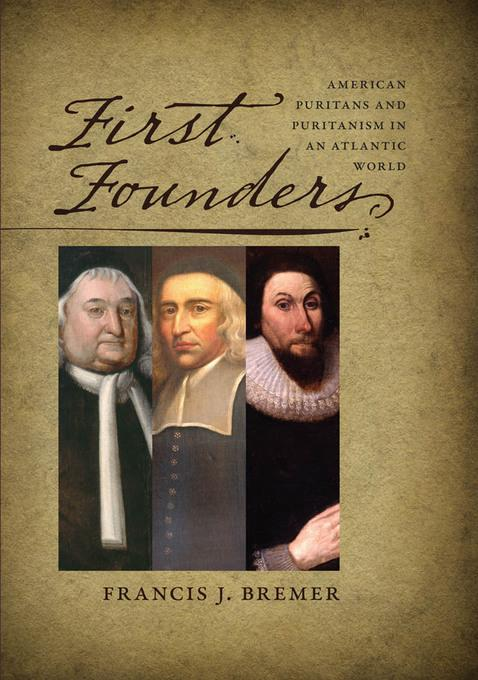 First Founders: American Puritans and Puritanism in an Atlantic World EB9781611682588